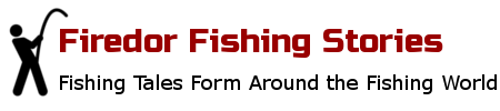 Firedor Fishing Stories | Fishing Tales Form Around the Fishing World